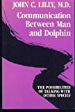 Communication Between Man and Dolphin, John C. Lilly, 0517565641