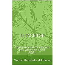 El escritor: Lecturas guiadas con ejercicios para estudiantes de ELE B2/C1 (Spanish Edition)