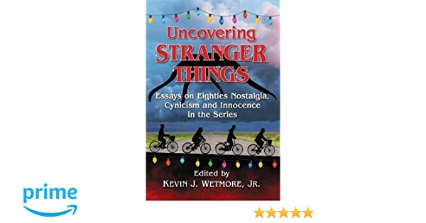 English Essays Amazoncom Uncovering Stranger Things Essays On Eighties Nostalgia  Cynicism And Innocence In The Series  Kevin J Wetmore Jr  Books Should The Government Provide Health Care Essay also Teaching Essay Writing To High School Students Amazoncom Uncovering Stranger Things Essays On Eighties Nostalgia  Examples Of A Thesis Statement For An Essay
