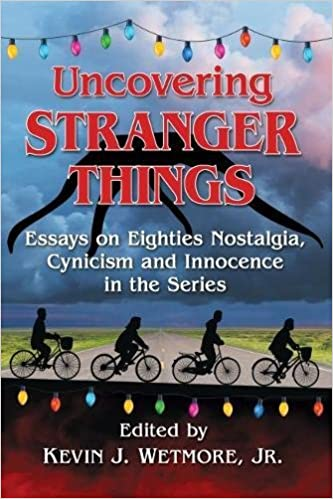Science And Technology Essay Amazoncom Uncovering Stranger Things Essays On Eighties Nostalgia  Cynicism And Innocence In The Series  Kevin J Wetmore Jr  Books Health And Fitness Essays also High School Essays Examples Amazoncom Uncovering Stranger Things Essays On Eighties Nostalgia  Www Oppapers Com Essays