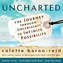 Uncharted: The Journey through Uncertainty to Infinite Possibility Audiobook by Colette Baron-Reid Narrated by Colette Baron-Reid