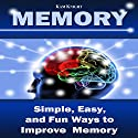Memory: Simple, Easy, and Fun Ways to Improve Memory Audiobook by Kam Knight Narrated by Jared Frederickson