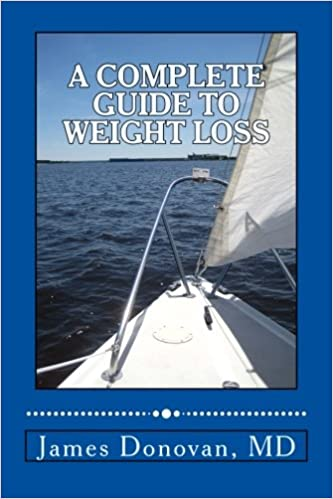 A Complete Guide To Weight Loss James Donovan Md 9781484133835