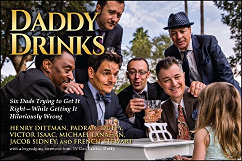 Daddy Drinks: Six Dads Trying to Get It Right_While Getting It Hilariously Wrong
