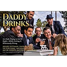 Daddy Drinks: Six Dads Trying to Get It Right―While Getting It Hilariously Wrong