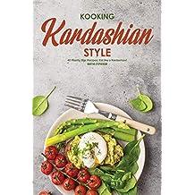 Kooking Kardashian Style: 40 Reality Star Recipes; Eat like a Kardashian!