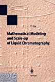 Mathematical Modeling and Scale-Up of Liquid Chromatography, Gu, Tingyue, 3642795439