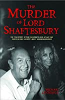 Murder of Lord Shaftesbury - The true story of the passionate love affair that ended in high society's most shocking murder