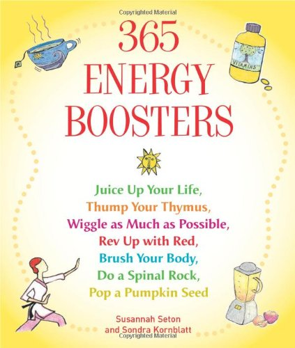 (365 Energy Boosters: Juice Up Your Life, Thump Your Thymus, Wiggle as Much as Possible, Rev Up with Red, Brush Your Body, Do a Spinal Rock, Pop a Pumpkin Seed)