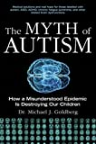 img - for The Myth of Autism: How a Misunderstood Epidemic Is Destroying Our Children, Expanded and Revised Edition book / textbook / text book