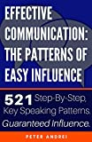 Effective Communication: The Patterns of Easy Influence: Master business communication, professional communication, and influence, the psychology of persuasion. ... and success. (Speak for Success Book 2)