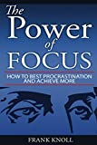 img - for Focus: The Power of Focus, Productivity, Learn, Achieve Your Goals with Objectives and Key Results, Focus on What Matter and Stop Procrastination: ... of Focus, Achieve Goal, Stop Procrastination) book / textbook / text book