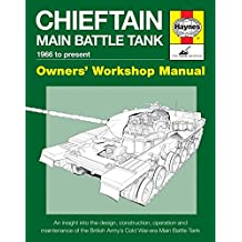Chieftain Main Battle Tank 1966 to present: An insight into the design, construction, operation and maintenance of the British Army's Cold War-era Main Battle Tank
