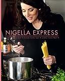 Nigella Express: Good Food Fast by Nigella Lawson (Oct 23 2007)