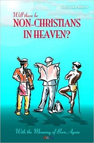 Book Will There be Non-Christians in Heaven?: A New Edition with the Meaning of Born Again