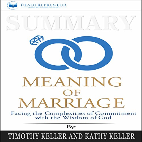 Summary: The Meaning of Marriage: Facing the Complexities of Commitment with the Wisdom of God
