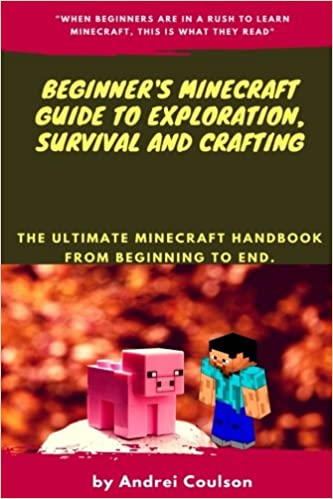 Beginner's Minecraft Guide to Exploration, Survival and