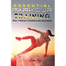 Essential Parkour Training: Basic Parkour Strength and Movement (Survival Fitness) (Volume 7)