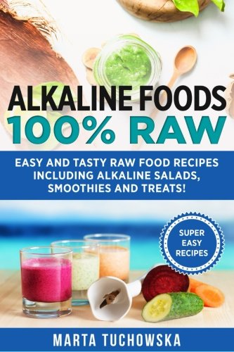 Alkaline Food (Alkaline Foods: 100% Raw!: Easy and Tasty Raw Food Recipes Including Alkaline Salads, Smoothies and Treats! (Weight Loss, Clean Eating, Alkaline Diet) (Volume 2))