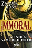 Immoral (Tales of a Vampire Hunter Book 1)