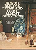How to Restore, Repair, and Finish Almost Everything, Lorraine Johnson, 0020805608