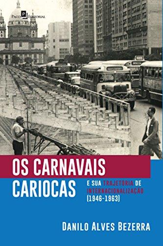 Os carnavais cariocas e sua trajetória de internacionalização (1946-1963) (Portuguese Edition)
