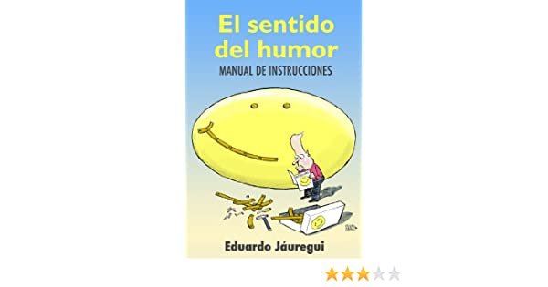 El sentido del humor: manual de instrucciones (Spanish Edition) - Kindle edition by Eduardo Jáuregui. Health, Fitness & Dieting Kindle eBooks @ Amazon.com.