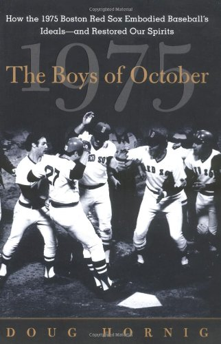 The Boys of October : How the 1975 Boston Red Sox Embodied Baseball's Ideals--and Restored Our Spirits