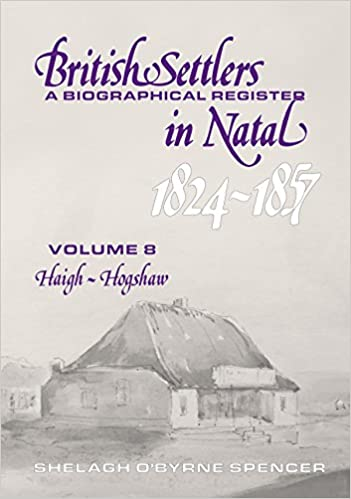 British Settlers in Natal 1824-1857: A Biographical Register, Volume 8