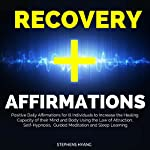 Recovery Affirmations: Positive Daily Affirmations for Ill Individuals to Increase the Healing Capacity of their Mind and Body Using the Law of Attraction, Self-Hypnosis, Guided Meditation | Stephens Hyang
