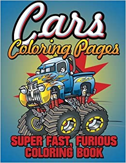 cars coloring pages super fast furious coloring book speedy publishing llc 9781634285445 amazoncom books