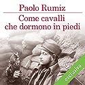 Come cavalli che dormono in piedi Audiobook by Paolo Rumiz Narrated by Riccardo Mei