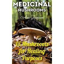 Medicinal Mushrooms: 15 Mushrooms for Healing Purposes: (Healthy Healing, Natural Medicine)