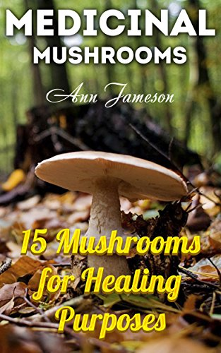 Medicinal Mushrooms: 15 Mushrooms for Healing Purposes: (Healthy Healing, Natural Medicine) by [ Jameson, Ann]