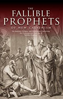 """The Fallible Prophets of New Calvinism: An Analysis, Critique, and Exhortation Concerning the Contemporary Doctrine of """"Fallible Prophecy"""" (English Edition) por [Beasley, Michael John]"""