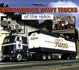 International Heavy Trucks of The 1960s, Ron Adams, 1583881611