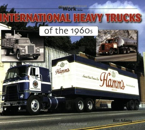 International Heavy Trucks of the 1960s (At Work) ()