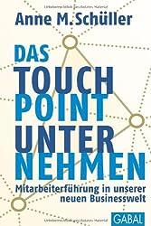 Das Touchpoint-Unternehmen: Mitarbeiterführung in unserer neuen Businesswelt