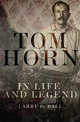 Horn Tom - Tom Horn in Life and Legend