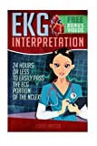 EKG Interpretation: 24 Hours or Less to EASILY PASS