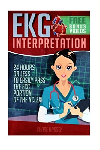 Ekg interpretation 24 hours or less to easily pass the ecg portion ekg interpretation 24 hours or less to easily pass the ecg portion of the nclex ekg book ecg nclex rn content guide registered nurse study fandeluxe Image collections