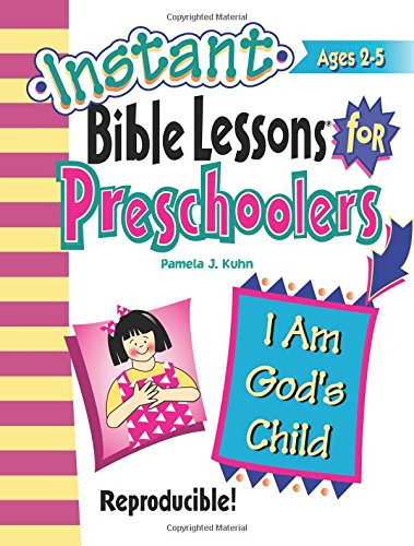 Instant Bible Lessons for Preschoolers -- I Am God's Child