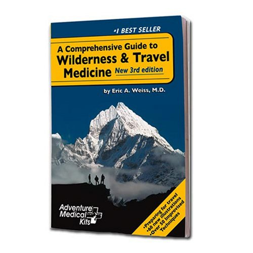 Adventure Medical Kit A Comprehensive Guide to Wilderness & Travel Medicine