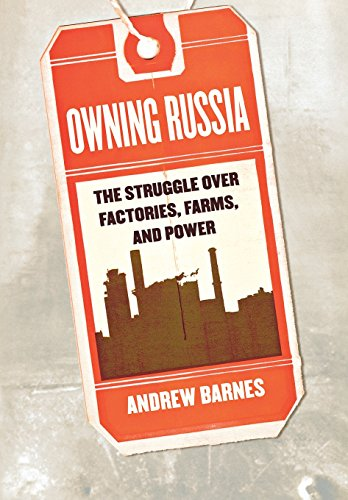 Owning Russia: The Struggle over Factories, Farms, and Power