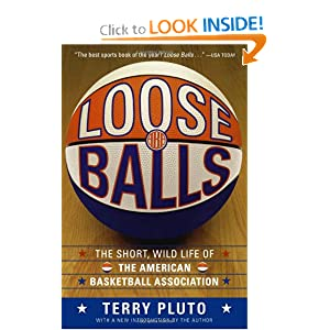 Loose Balls: The Short, Wild Life of the American Basketball Association Terry Pluto