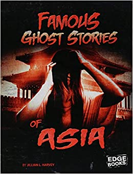 Famous Ghost Stories of Asia (Haunted World): Jillian L