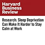 Research: Sleep Deprivation Can Make It Harder to Stay Calm at Work | Cristiano Guarana,Christopher M. Barnes