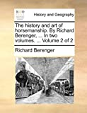 The History and Art of Horsemanship by Richard Berenger, In, Richard Berenger, 114096285X