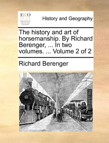 Download The history and art of horsemanship. By Richard Berenger. In two volumes. Volume 2 of 2 ebook