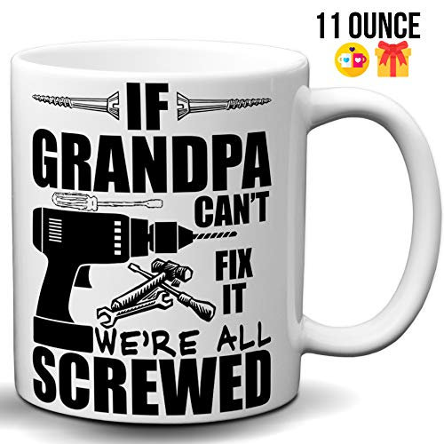 If Grandpa Can't Fix It We're All Screwed Funny 11 Oz Coffee Mug Great Gift for Fathers Day Gift for Dad, Grandpa, Husband From Son, Papa Fathers Day Gift from Son and Daughter Funny Grandpa Mug